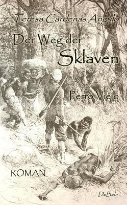 Der Weg der Sklaven – Perro Viejo – ROMAN von Teresa,  Cardenas Angulo, Weisser,  Marc