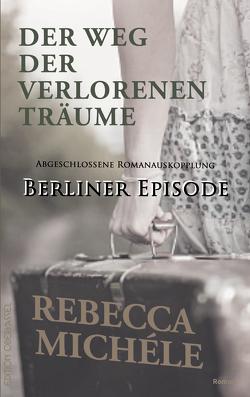 Der Weg der verlorenen Träume – Berliner Episode von Michéle,  Rebecca