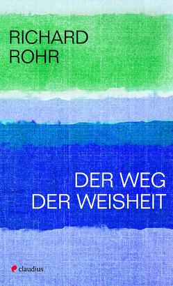 Der Weg der Weisheit von Rohr,  Richard, Schellenberger,  Bernadin