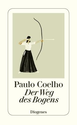Der Weg des Bogens von Coelho,  Paulo, Meyer-Minnemann,  Maralde