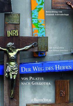Der Weg des Herrn von Pilatus nach Golgotha von Boecker,  Robert, Schwaderlapp,  Dominik