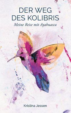 Der Weg des Kolibris von Jessen,  Kristina