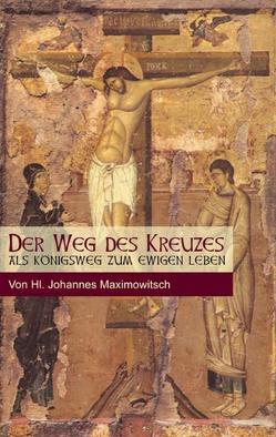 Der Weg des Kreuzes – als Königsweg zum ewigen Leben von Chernigov,  Johannes, Häcki,  Eugen, Tobolsk,  Johannes M von