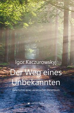Der Weg eines Unbekannten von Kaczurowskyj,  Igor