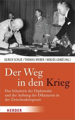 Der Weg in den Krieg von Lojkó,  Miklós, Schlie,  Ulrich, Weber,  Thomas