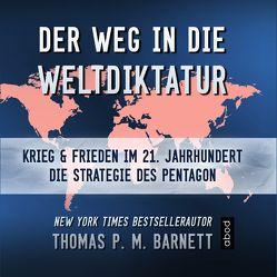 Der Weg in die Weltdiktatur von Barnett,  Dr.Thomas P.M., Böker,  Markus