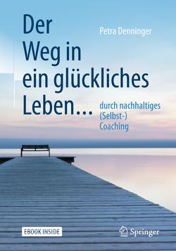 Der Weg in ein glückliches Leben … von Denninger,  Petra