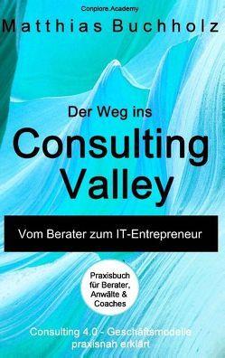 Der Weg ins Consulting Valley von Buchholz,  Matthias, Conplore Academy