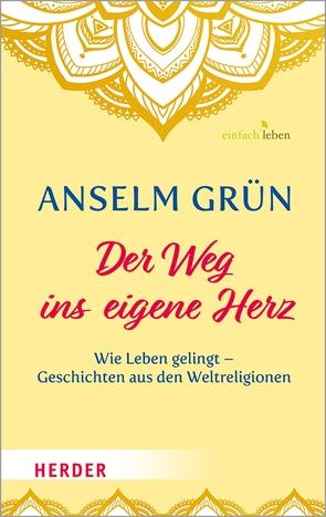 Der Weg ins eigene Herz von Grün,  Anselm, Walter,  Dr. Rudolf