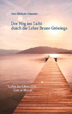 Der Weg ins Licht durch die Lehre Bruno Grönings von Schneider,  Petra Michaela