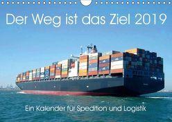 Der Weg ist das Ziel 2019. Ein Kalender für Spedition und Logistik (Wandkalender 2019 DIN A4 quer) von Lehmann (Hrsg.),  Steffani
