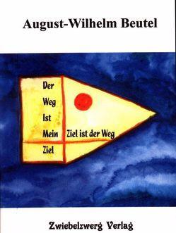 Der Weg ist mein Ziel /Mein Ziel ist der Weg von Beutel,  August W