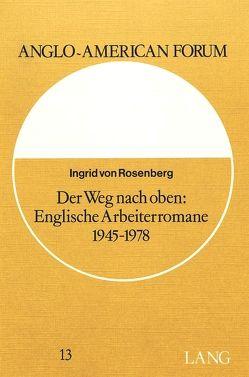 Der Weg nach oben: englische Arbeiterromane 1945-1978 von Rosenberg,  Ingrid von