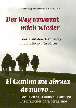 Der Weg umarmt mich wieder … Poesie auf dem Jakobsweg – Inspirationen für Pilger / El Camino me abraza de nuevo … Poesía en el Camino de Santiago – Inspiraciones para peregrionos von Schneller,  Wolfgang Maximilian