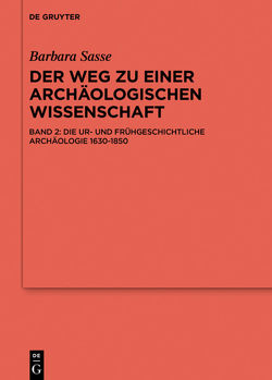 Barbara Sasse: Der Weg zu einer archäologischen Wissenschaft / Die Archäologien von der Antike bis 1630 von Sasse,  Barbara