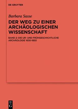 Barbara Sasse: Der Weg zu einer archäologischen Wissenschaft / Die Ur- und Frühgeschichtliche Archäologie 1630-1850 von Sasse,  Barbara