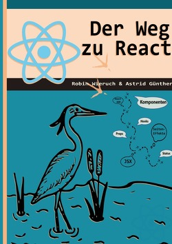 Der Weg zu React von Günther,  Astrid, Wieruch,  Robin