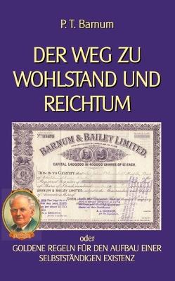 Der Weg zu Wohlstand und Reichtum von Barnum,  P T, Sedlacek,  Klaus-Dieter
