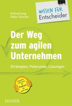 Der Weg zum agilen Unternehmen – Wissen für Entscheider von Lang,  Michael, Scherber,  Stefan