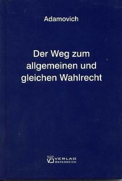 Der Weg zum allgemeinen und gleichen Wahlrecht von Adamovich,  Ludwig