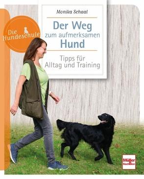 Der Weg zum aufmerksamen Hund von Schaal,  Monika