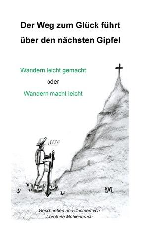 Der Weg zum Glück führt über den nächsten Gipfel von Mühlenbruch,  Dorothee