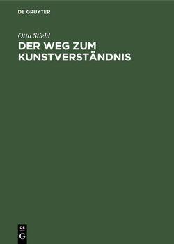 Der Weg zum Kunstverständnis von Stiehl,  Otto