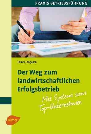 Der Weg zum landwirtschaftlichen Erfolgsbetrieb von Langosch,  Rainer