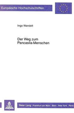 Der Weg zum Pancasila-Menschen von Wandelt,  Ingo