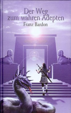 Der Weg zum wahren Adepten von Bardon,  Franz