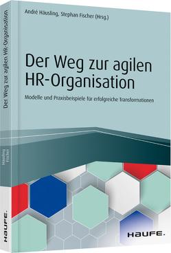 Der Weg zur agilen HR-Organisation von Fischer,  Stephan, Häusling,  André