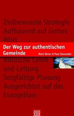 Der Weg zur authentischen Gemeinde von Alexander,  Paul, Dever,  Mark