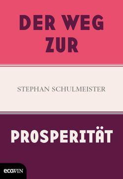 Der Weg zur Prosperität von Schulmeister,  Stephan