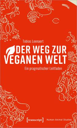Der Weg zur veganen Welt von Leenaert,  Tobias, Singer,  Peter