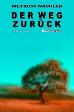 Der Weg zurück: Erzählungen von Wachler,  Dietrich