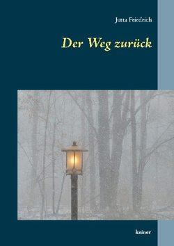 Der Weg zurück von Friedrich,  Jutta
