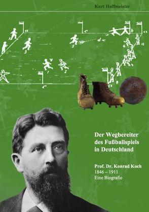 Der Wegbereiter des Fußballspiels in Deutschland von Hoffmeister,  Kurt