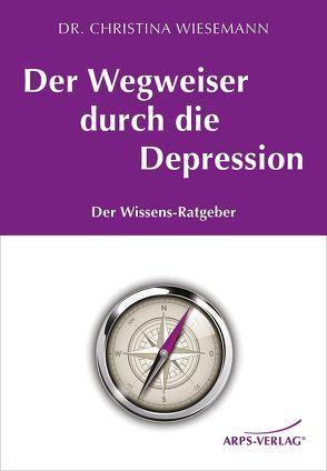 Der Wegweiser durch die Depression von Arps,  Tobias, Dr. Wiesemann,  Christina