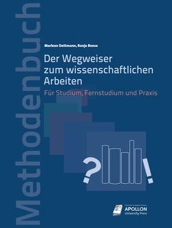 Der Wegweiser zum wissenschaftlichen Arbeiten von Bense,  Ronja, Dettmann,  Marleen