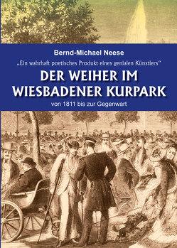 Der Weiher im Wiesbadener Kurpark von 1811 bis zur Gegenwart von Neese,  Bernd-Michael