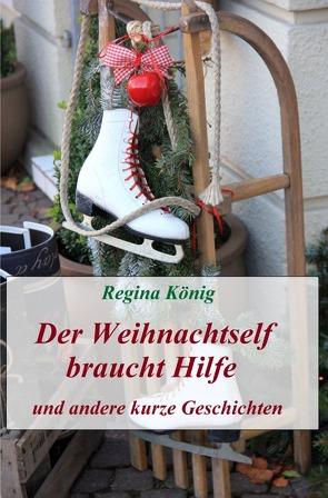 Der Weihnachtself braucht Hilfe und andere kurze Geschichten von König,  Regina