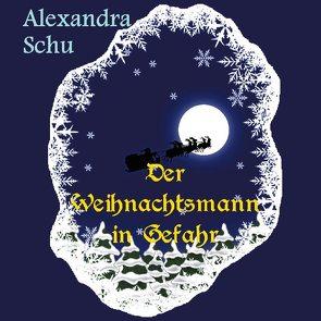Der Weihnachtsmann in Gefahr von Schu,  Alexandra