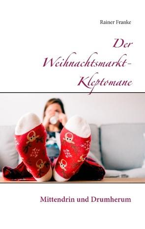 Der Weihnachtsmarkt-Kleptomane von Franke,  Rainer