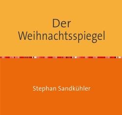 Der Weihnachtsspiegel von Sandkühler,  Stephan
