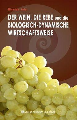 Der Wein, die Rebe und die biologisch-dynamische Wirtschaftsweise von Bonnefoit,  Guy, Immler,  Barbara, Joly,  Nicolas