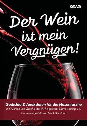 Der Wein ist mein Vergnügen! von Busch,  Wilhelm, Goethe,  Johann Wolfgang, Lessing,  Gotthold Ephraim, Ringelnatz,  Joachim
