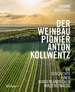 Der Weinbaupionier Anton Kollwentz von Werfring,  Johann