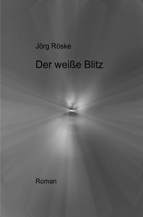 Der weiße Blitz von Röske,  Jörg