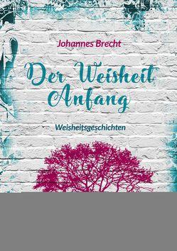 Der Weisheit Anfang von Brecht,  Johannes
