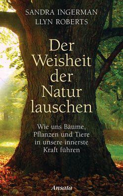 Der Weisheit der Natur lauschen von Ingerman,  Sandra, Roberts,  Llyn, Weingart,  Karin